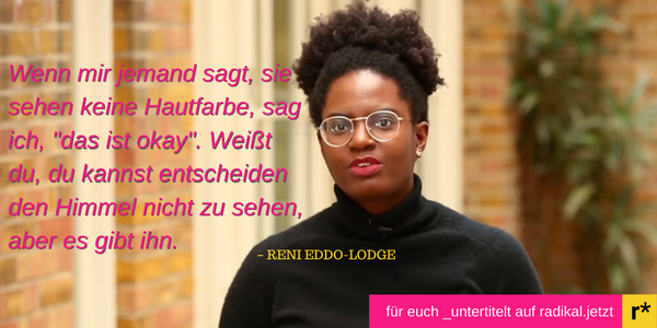 "Was passiert, wenn ich mit weißen Menschen über Rassismus rede–Reni Eddo-Lodge (Übersetzung von ""What happens when I try to talk race with white people"")"
